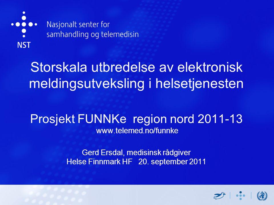 Storskala utbredelse av elektronisk meldingsutveksling i helsetjenesten Prosjekt FUNNKe region nord 2011-13 www.telemed.no/funnke Gerd Ersdal, medisinsk rådgiver Helse Finnmark HF 20.