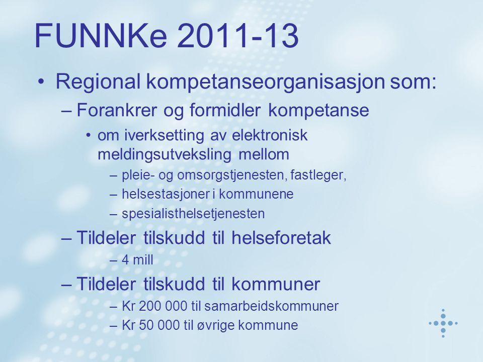 FUNNKe 2011-13 •Regional kompetanseorganisasjon som: –Forankrer og formidler kompetanse •om iverksetting av elektronisk meldingsutveksling mellom –ple