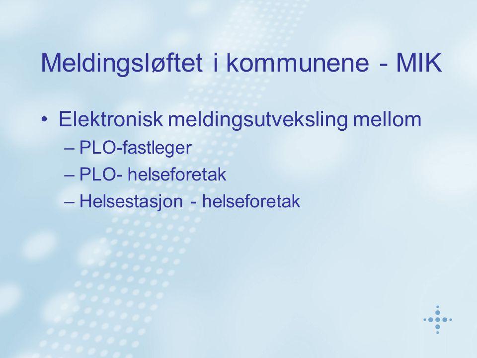 Meldingsløftet i kommunene - MIK •Elektronisk meldingsutveksling mellom –PLO-fastleger –PLO- helseforetak –Helsestasjon - helseforetak
