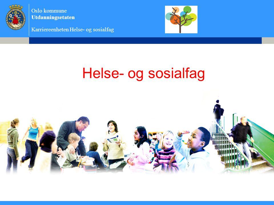 Oslo kommune Utdanningsetaten Karriereenheten Helse- og sosialfag Helse- og sosialfag