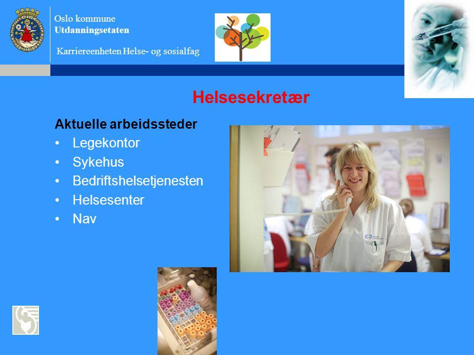 Oslo kommune Utdanningsetaten Karriereenheten Helse- og sosialfag Helsesekretær Aktuelle arbeidssteder •Legekontor •Sykehus •Bedriftshelsetjenesten •Helsesenter •Nav