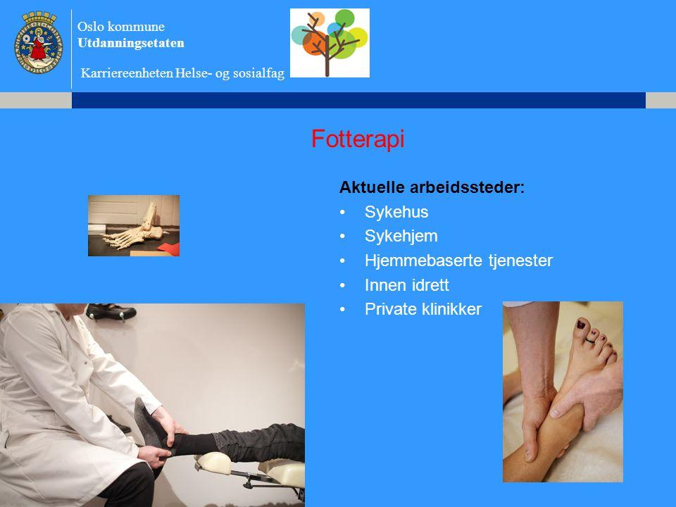 Oslo kommune Utdanningsetaten Karriereenheten Helse- og sosialfag Fotterapi Aktuelle arbeidssteder: •Sykehus •Sykehjem •Hjemmebaserte tjenester •Innen idrett •Private klinikker