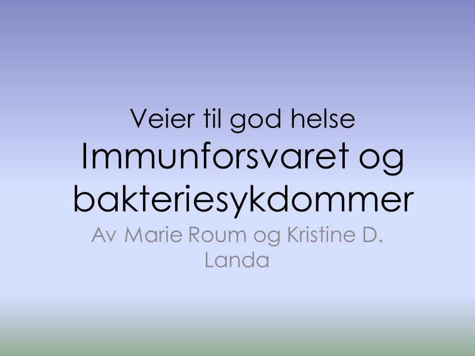 Veier til god helse Immunforsvaret og bakteriesykdommer Av Marie Roum og Kristine D. Landa