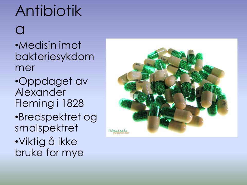 Antibiotik a • Medisin imot bakteriesykdom mer • Oppdaget av Alexander Fleming i 1828 • Bredspektret og smalspektret • Viktig å ikke bruke for mye