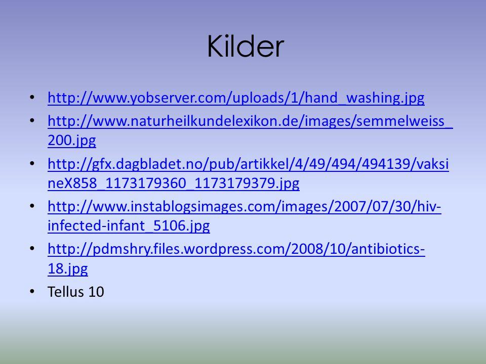 Kilder • http://www.yobserver.com/uploads/1/hand_washing.jpg http://www.yobserver.com/uploads/1/hand_washing.jpg • http://www.naturheilkundelexikon.de/images/semmelweiss_ 200.jpg http://www.naturheilkundelexikon.de/images/semmelweiss_ 200.jpg • http://gfx.dagbladet.no/pub/artikkel/4/49/494/494139/vaksi neX858_1173179360_1173179379.jpg http://gfx.dagbladet.no/pub/artikkel/4/49/494/494139/vaksi neX858_1173179360_1173179379.jpg • http://www.instablogsimages.com/images/2007/07/30/hiv- infected-infant_5106.jpg http://www.instablogsimages.com/images/2007/07/30/hiv- infected-infant_5106.jpg • http://pdmshry.files.wordpress.com/2008/10/antibiotics- 18.jpg http://pdmshry.files.wordpress.com/2008/10/antibiotics- 18.jpg • Tellus 10