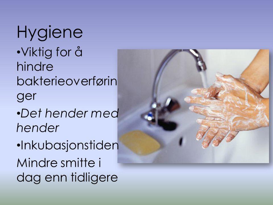Hygiene • Viktig for å hindre bakterieoverførin ger • Det hender med hender • Inkubasjonstiden Mindre smitte i dag enn tidligere