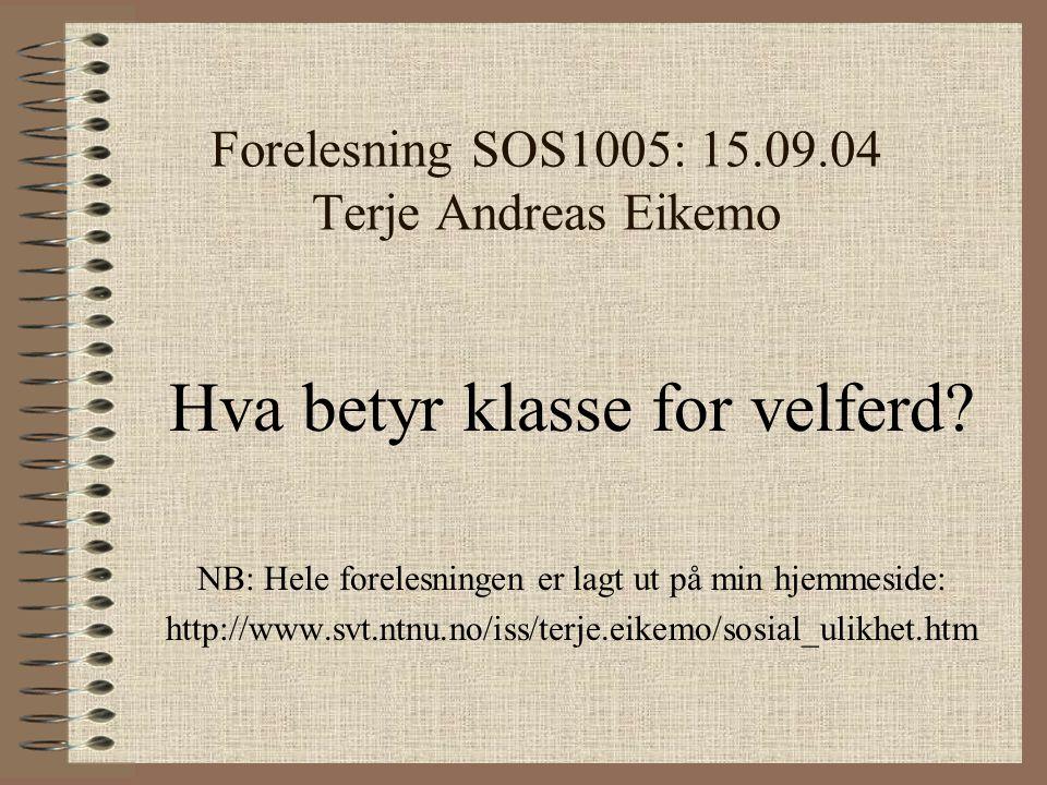 Forelesning SOS1005: 15.09.04 Terje Andreas Eikemo Hva betyr klasse for velferd.