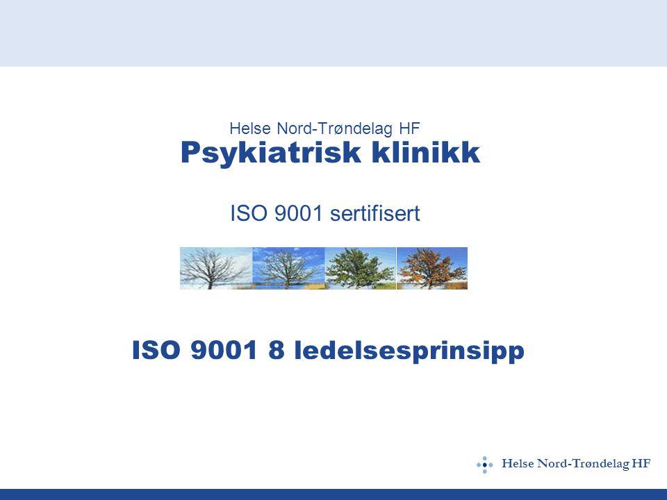 Helse Nord-Trøndelag HF Helse Nord-Trøndelag HF Psykiatrisk klinikk ISO 9001 sertifisert ISO 9001 8 ledelsesprinsipp