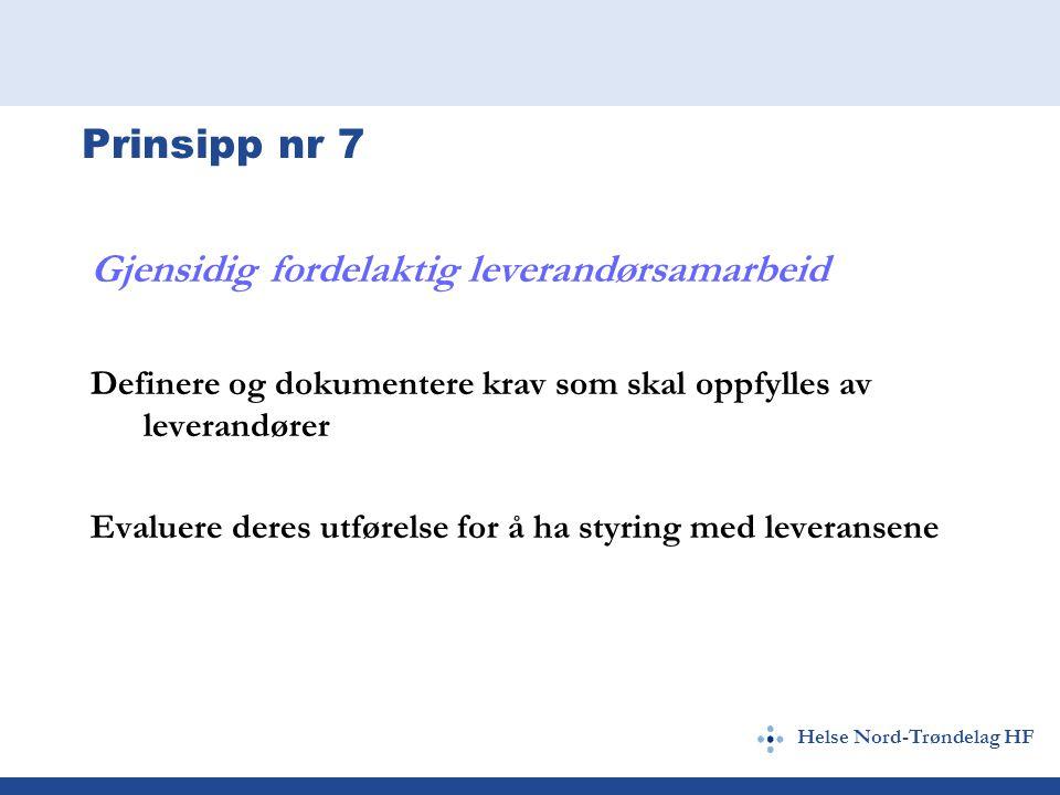 Helse Nord-Trøndelag HF Prinsipp nr 7 Gjensidig fordelaktig leverandørsamarbeid Definere og dokumentere krav som skal oppfylles av leverandører Evaluere deres utførelse for å ha styring med leveransene
