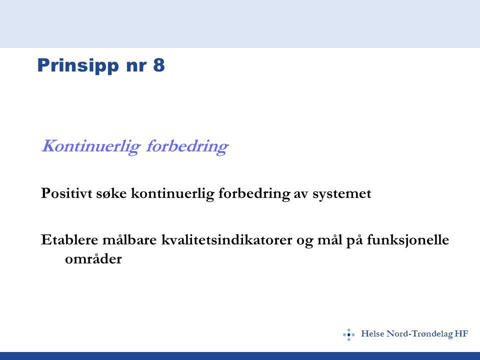Helse Nord-Trøndelag HF Prinsipp nr 8 Kontinuerlig forbedring Positivt søke kontinuerlig forbedring av systemet Etablere målbare kvalitetsindikatorer og mål på funksjonelle områder