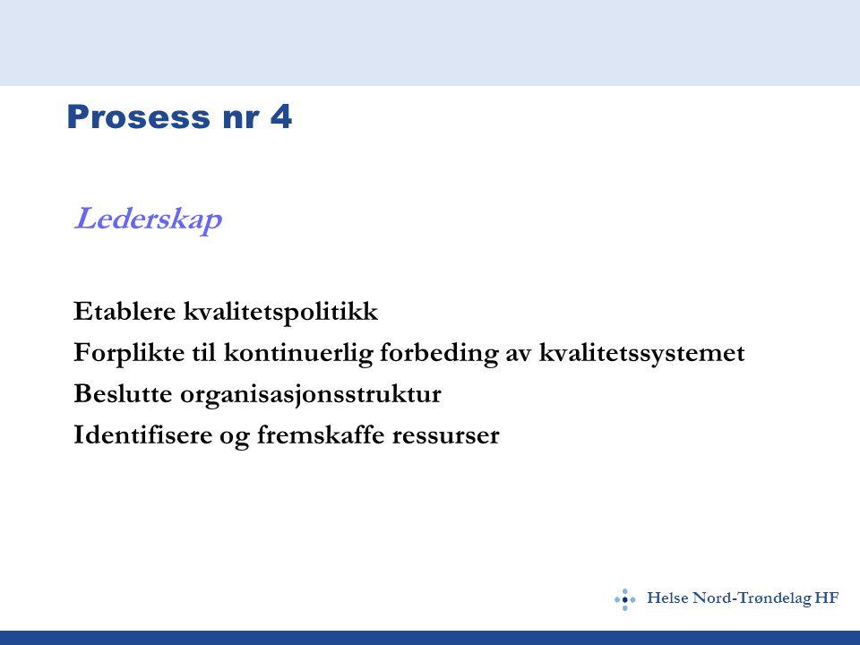 Helse Nord-Trøndelag HF Prosess nr 4 Lederskap Etablere kvalitetspolitikk Forplikte til kontinuerlig forbeding av kvalitetssystemet Beslutte organisasjonsstruktur Identifisere og fremskaffe ressurser