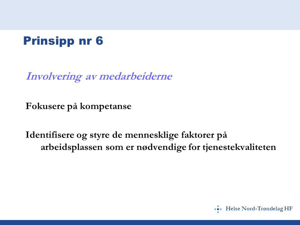 Helse Nord-Trøndelag HF Prinsipp nr 6 Involvering av medarbeiderne Fokusere på kompetanse Identifisere og styre de mennesklige faktorer på arbeidsplassen som er nødvendige for tjenestekvaliteten