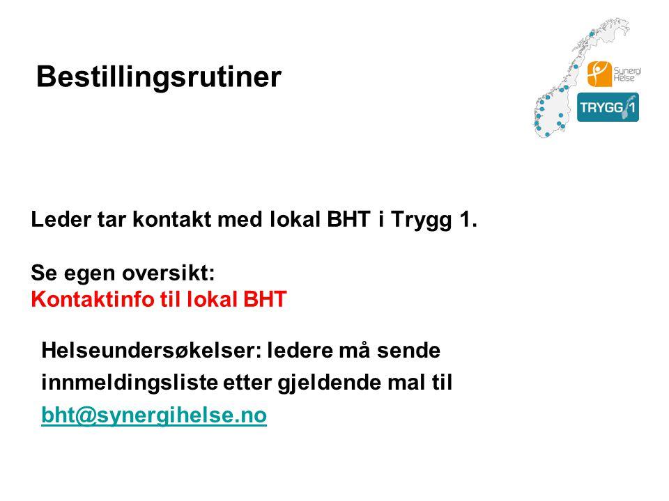 Leder tar kontakt med lokal BHT i Trygg 1. Se egen oversikt: Kontaktinfo til lokal BHT Helseundersøkelser: ledere må sende innmeldingsliste etter gjel