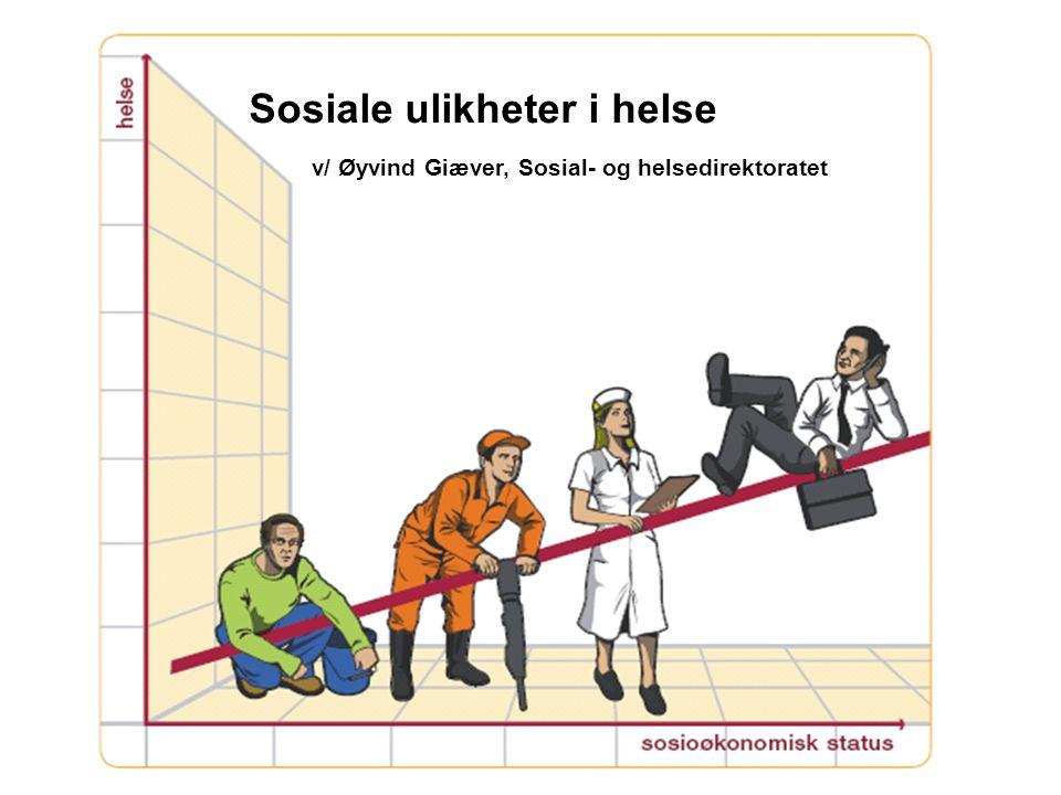 Sosiale ulikheter i helse v/ Øyvind Giæver, Sosial- og helsedirektoratet