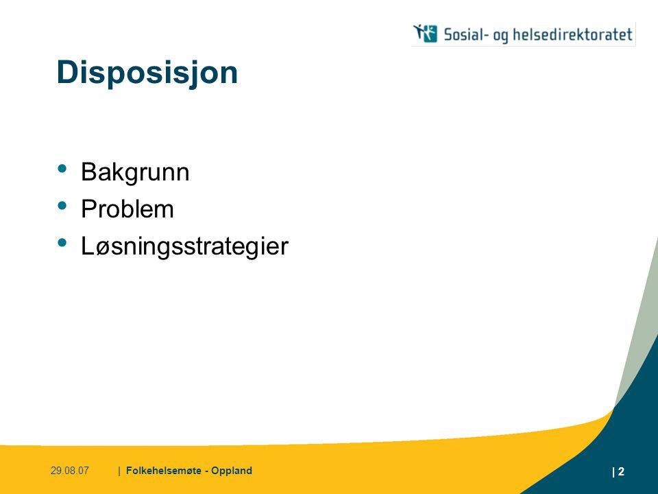 29.08.07| Folkehelsemøte - Oppland | 2 Disposisjon • Bakgrunn • Problem • Løsningsstrategier