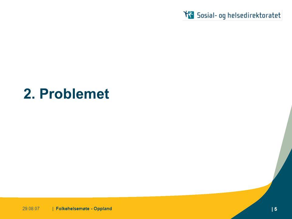 29.08.07| Folkehelsemøte - Oppland | 5 2. Problemet