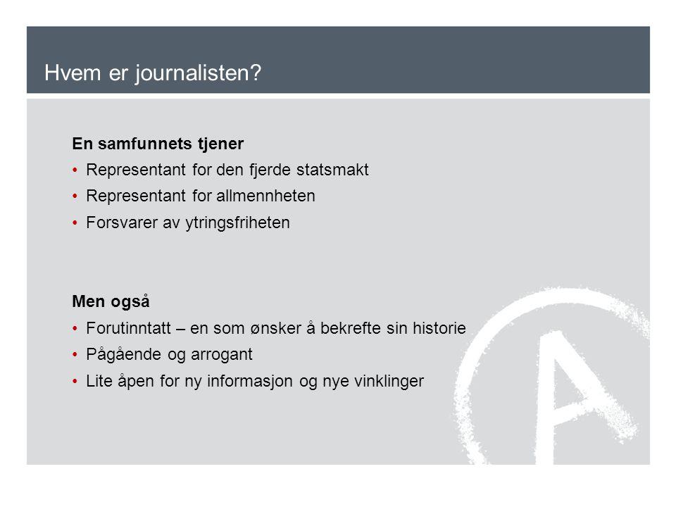 Hvem er journalisten? En samfunnets tjener •Representant for den fjerde statsmakt •Representant for allmennheten •Forsvarer av ytringsfriheten Men ogs