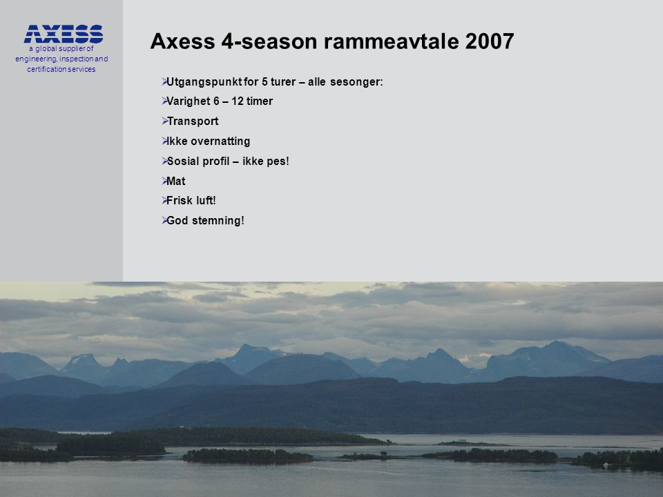 a global supplier of engineering, inspection and certification services 1-2-30 KONFERANSEN 2007: God Helse er GOD ØKONOMI ! 05.10.07 Axess-barnas dag 24.
