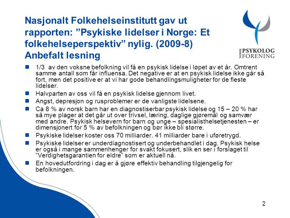 2 Nasjonalt Folkehelseinstitutt gav ut rapporten: Psykiske lidelser i Norge: Et folkehelseperspektiv nylig.