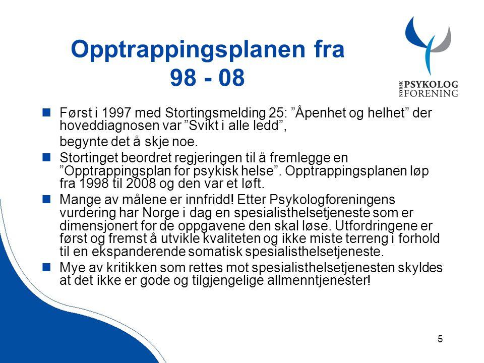 5 Opptrappingsplanen fra 98 - 08  Først i 1997 med Stortingsmelding 25: Åpenhet og helhet der hoveddiagnosen var Svikt i alle ledd , begynte det å skje noe.