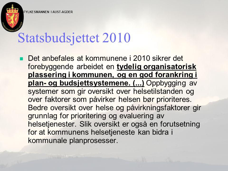 FYLKESMANNEN I AUST-AGDER Statsbudsjettet 2010 n Det anbefales at kommunene i 2010 sikrer det forebyggende arbeidet en tydelig organisatorisk plasseri