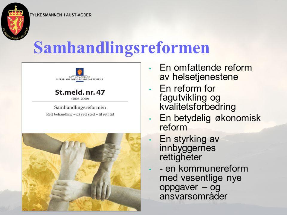 FYLKESMANNEN I AUST-AGDER Samhandlingsreformen • En omfattende reform av helsetjenestene • En reform for fagutvikling og kvalitetsforbedring • En bety