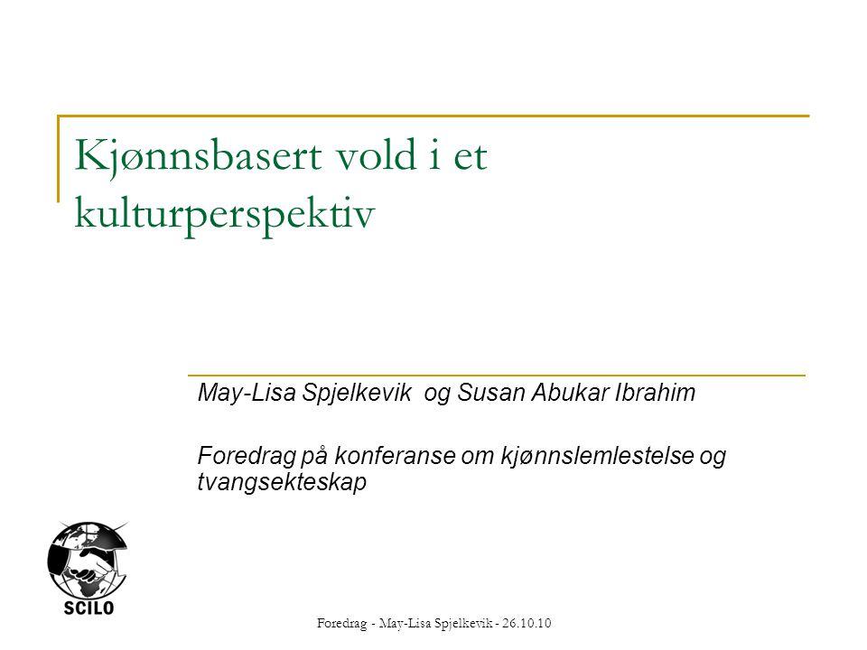 Foredrag - May-Lisa Spjelkevik - 26.10.10 Kjønnsbasert vold i et kulturperspektiv May-Lisa Spjelkevik og Susan Abukar Ibrahim Foredrag på konferanse o