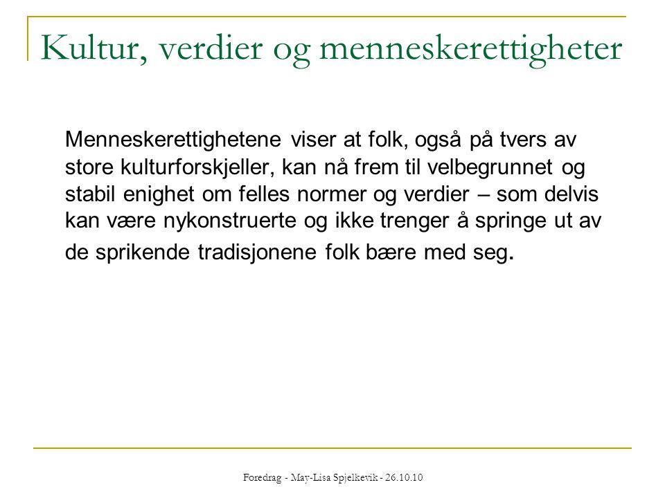 Foredrag - May-Lisa Spjelkevik - 26.10.10 Kultur, verdier og menneskerettigheter Menneskerettighetene viser at folk, også på tvers av store kulturfors