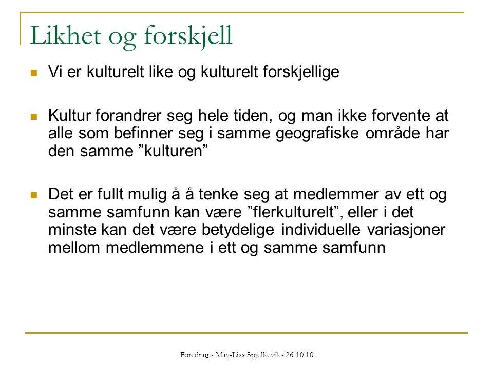 Foredrag - May-Lisa Spjelkevik - 26.10.10 Likhet og forskjell  Vi er kulturelt like og kulturelt forskjellige  Kultur forandrer seg hele tiden, og m
