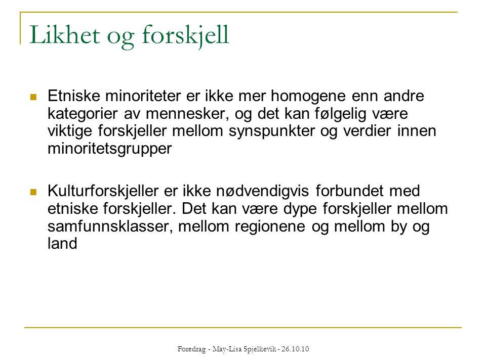 Foredrag - May-Lisa Spjelkevik - 26.10.10 Likhet og forskjell  Etniske minoriteter er ikke mer homogene enn andre kategorier av mennesker, og det kan