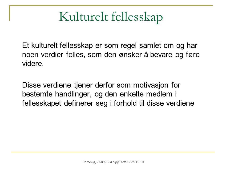 Foredrag - May-Lisa Spjelkevik - 26.10.10 Kulturelt fellesskap Et kulturelt fellesskap er som regel samlet om og har noen verdier felles, som den ønsk