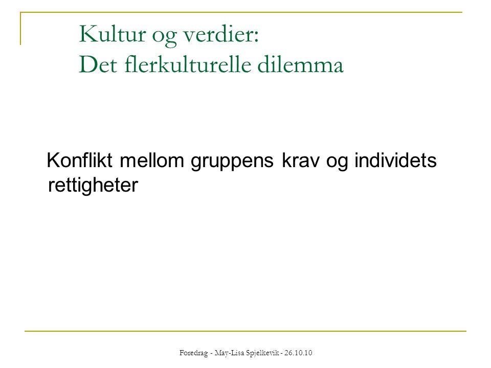 Foredrag - May-Lisa Spjelkevik - 26.10.10 Kultur og verdier: Det flerkulturelle dilemma Konflikt mellom gruppens krav og individets rettigheter