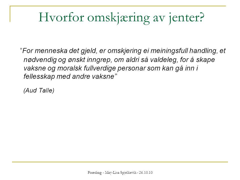 """Foredrag - May-Lisa Spjelkevik - 26.10.10 Hvorfor omskjæring av jenter? """"For menneska det gjeld, er omskjering ei meiningsfull handling, et nødvendig"""