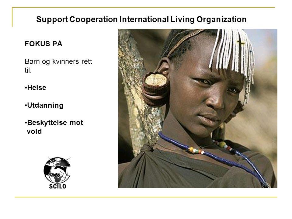 FOKUS PÅ Barn og kvinners rett til: •Helse •Utdanning •Beskyttelse mot vold Support Cooperation International Living Organization