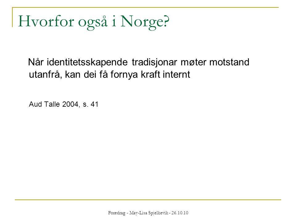 Foredrag - May-Lisa Spjelkevik - 26.10.10 Hvorfor også i Norge? Når identitetsskapende tradisjonar møter motstand utanfrå, kan dei få fornya kraft int
