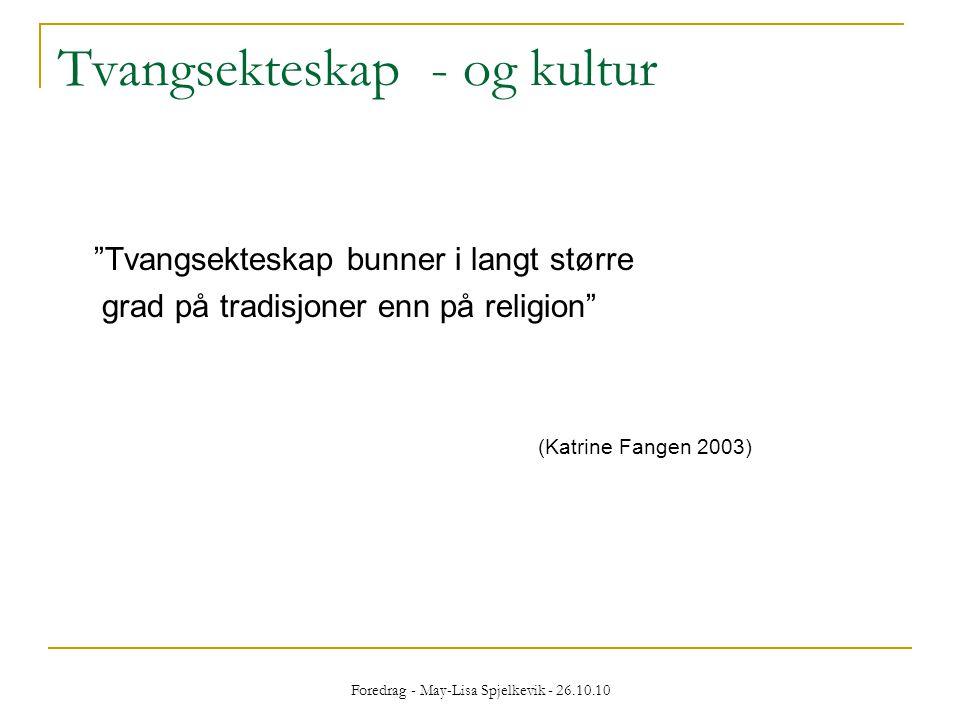 """Tvangsekteskap - og kultur """"Tvangsekteskap bunner i langt større grad på tradisjoner enn på religion"""" (Katrine Fangen 2003)"""