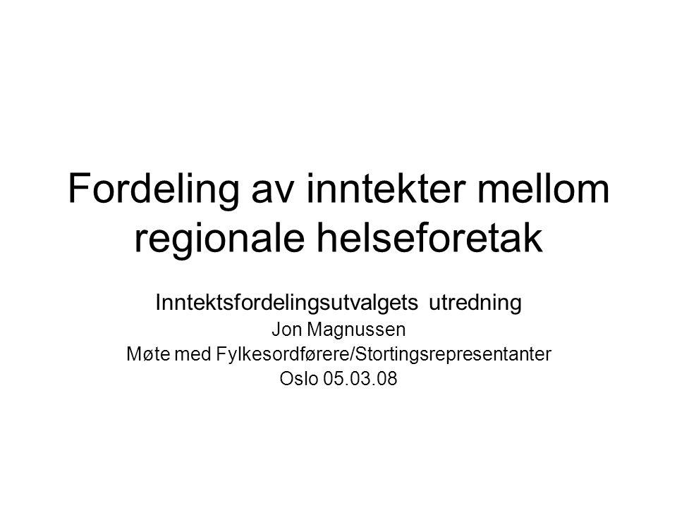 Fordeling av inntekter mellom regionale helseforetak Inntektsfordelingsutvalgets utredning Jon Magnussen Møte med Fylkesordførere/Stortingsrepresentan