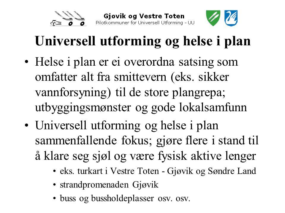 Universell utforming og helse i plan •Helse i plan er ei overordna satsing som omfatter alt fra smittevern (eks.
