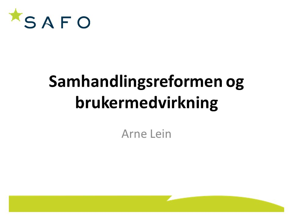 Samhandlingsreformen og brukermedvirkning Arne Lein