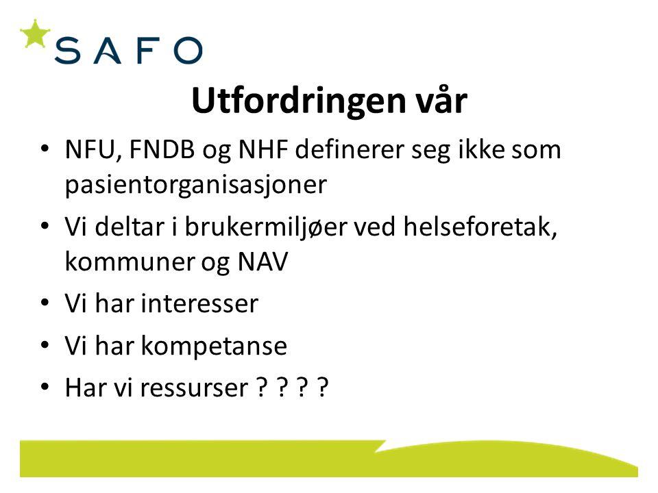Utfordringen vår • NFU, FNDB og NHF definerer seg ikke som pasientorganisasjoner • Vi deltar i brukermiljøer ved helseforetak, kommuner og NAV • Vi ha