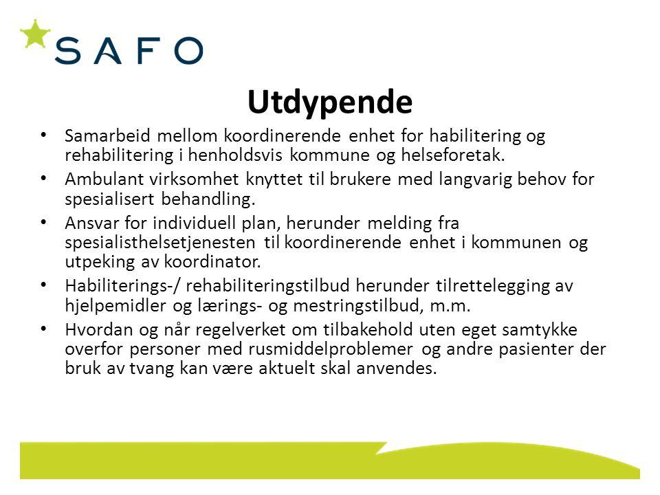 Utdypende • Samarbeid mellom koordinerende enhet for habilitering og rehabilitering i henholdsvis kommune og helseforetak. • Ambulant virksomhet knytt