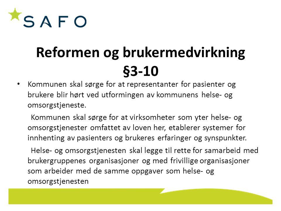 Reformen og brukermedvirkning §3-10 • Kommunen skal sørge for at representanter for pasienter og brukere blir hørt ved utformingen av kommunens helse-