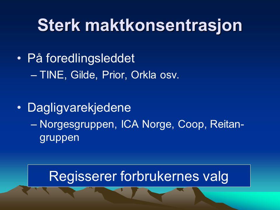 Sterk maktkonsentrasjon •På foredlingsleddet –TINE, Gilde, Prior, Orkla osv.