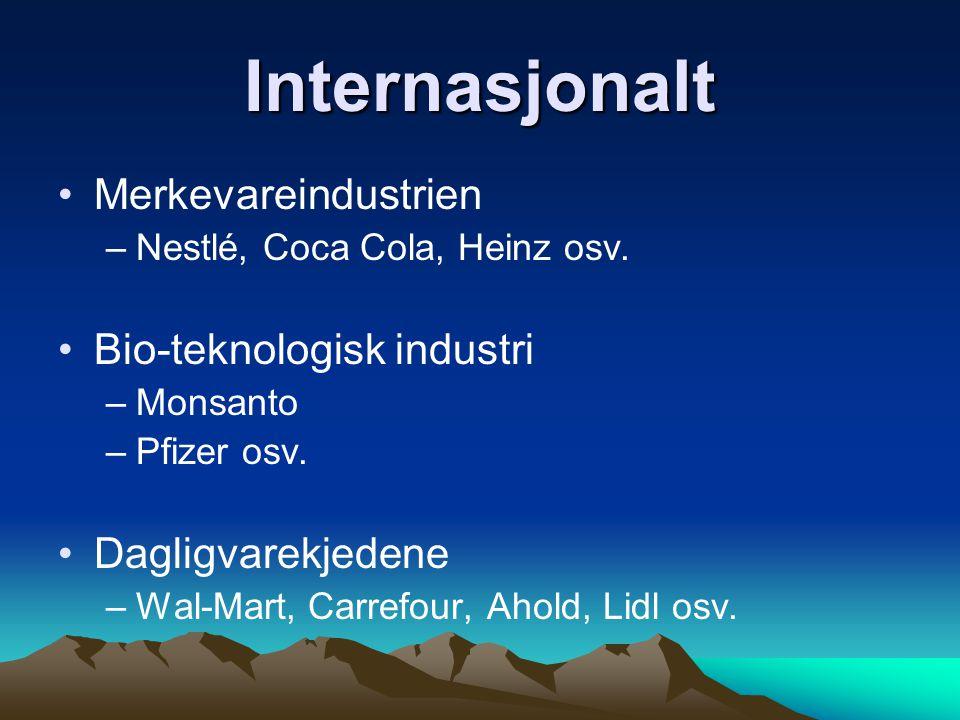 Internasjonalt •Merkevareindustrien –Nestlé, Coca Cola, Heinz osv. •Bio-teknologisk industri –Monsanto –Pfizer osv. •Dagligvarekjedene –Wal-Mart, Carr