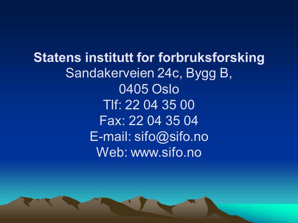 Statens institutt for forbruksforsking Sandakerveien 24c, Bygg B, 0405 Oslo Tlf: 22 04 35 00 Fax: 22 04 35 04 E-mail: sifo@sifo.no Web: www.sifo.no