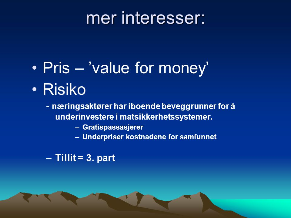 mer interesser: •Pris – 'value for money' •Risiko - næringsaktører har iboende beveggrunner for å underinvestere i matsikkerhetssystemer. –Gratispassa