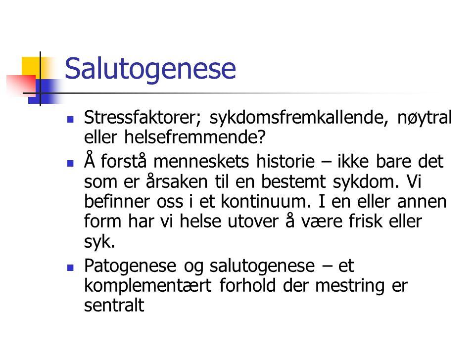 Salutogenese  Stressfaktorer; sykdomsfremkallende, nøytral eller helsefremmende?  Å forstå menneskets historie – ikke bare det som er årsaken til en