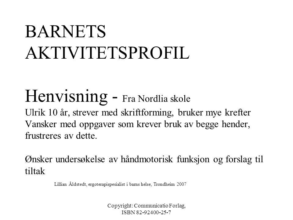Copyright: Communicatio Forlag, ISBN 82-92400-25-7 MÅLGRUPPE FOR AKTIVITETSMODELLEN FFCP •Ergoterapistudenter •Ergoterapeuter som arbeider med barn so
