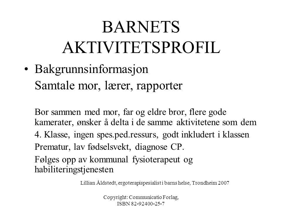 Copyright: Communicatio Forlag, ISBN 82-92400-25-7 BARNETS AKTIVITETSPROFIL Henvisning - Fra Nordlia skole Ulrik 10 år, strever med skriftforming, bru
