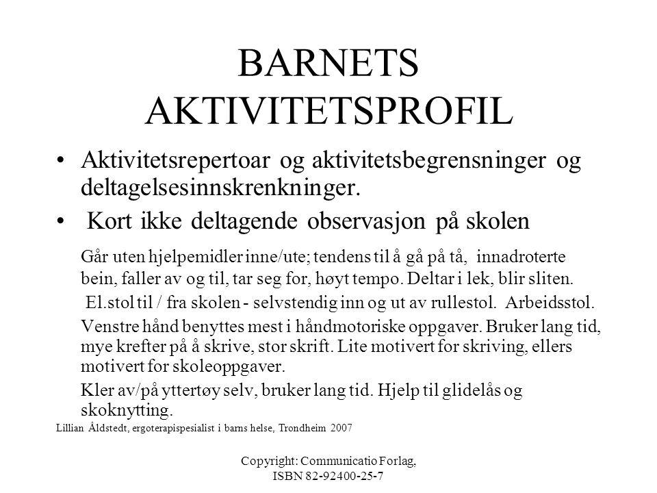 Copyright: Communicatio Forlag, ISBN 82-92400-25-7 BARNETS AKTIVITETSPROFIL •Generelt inntrykk av barnets funksjon Uformell samtale med Ulrik og mor U